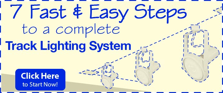 7 Fast & Easy Steps to a complete track lighting system