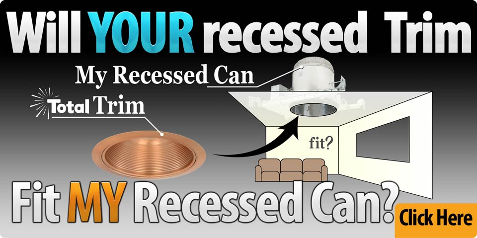 Will your recessed trim fit my recessed can light?