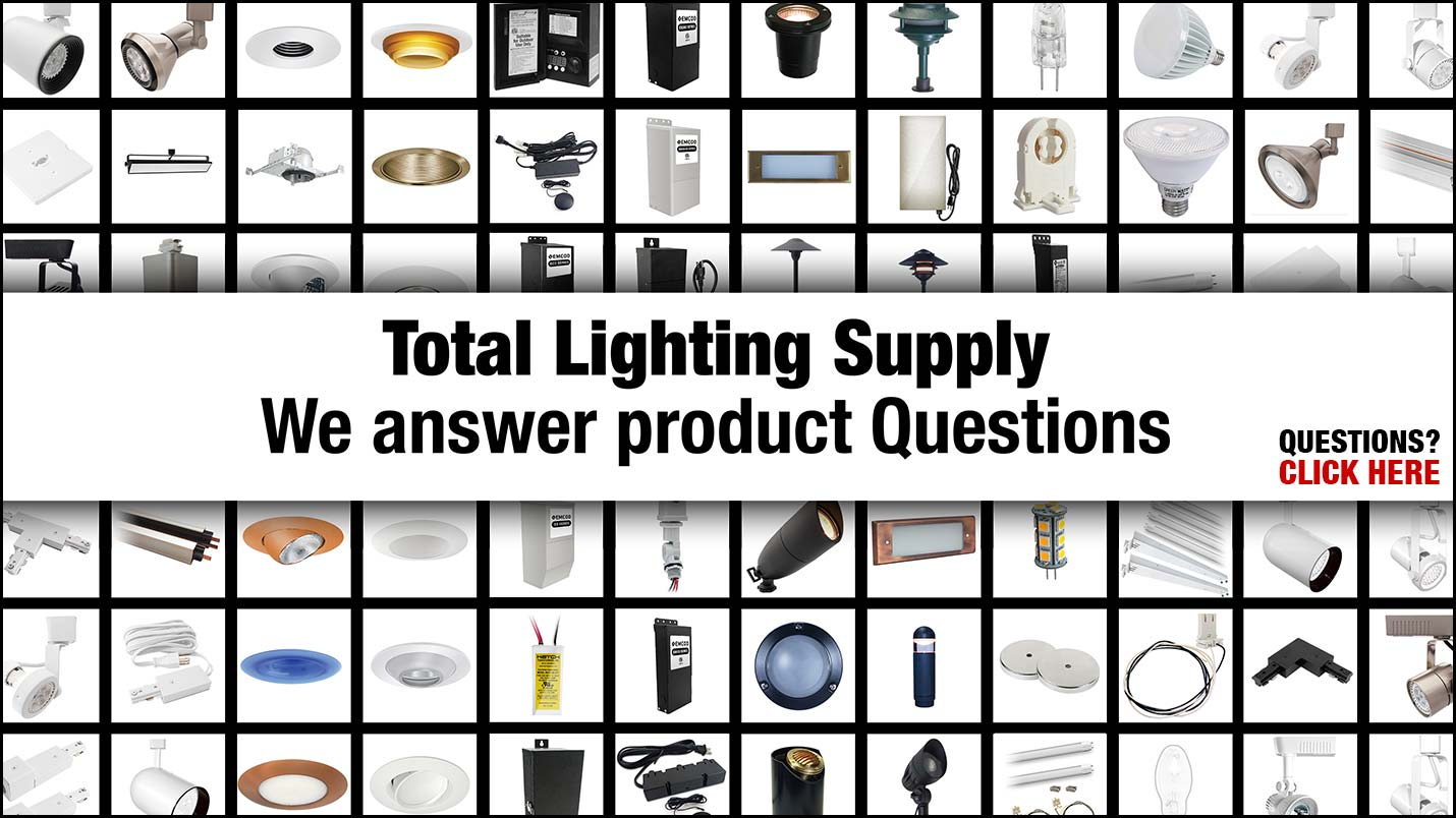 Total Lighting Supply - We answer product questions Monday - Friday. Let us help you!